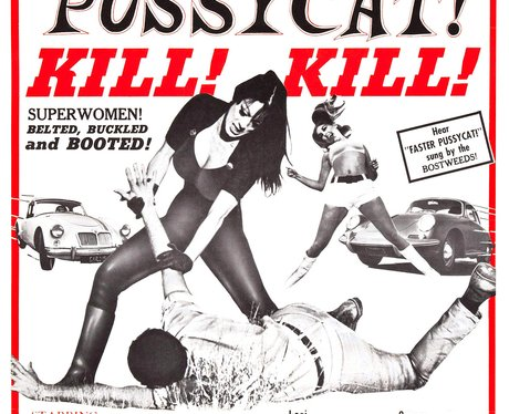Faster, Pussycats! Kill! Kill!